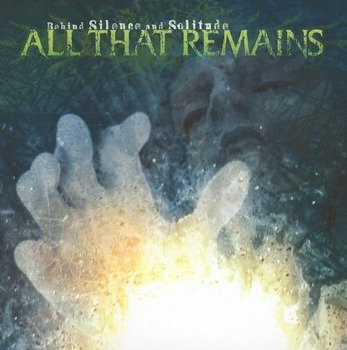ALL THAT REMAINS: BEHIND SILENCE & SOLITUDE (CD)