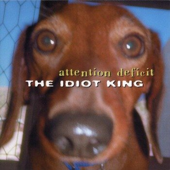 ATTENTION DEFICIT: THE IDIOT KING (CD)