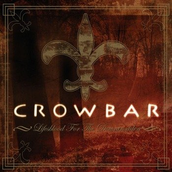CROWBAR: LIFESBLOOD FOR THE DOWNTRODDEN (2LP VINYL)