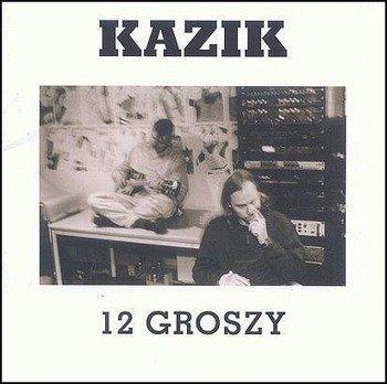 KAZIK: 12 GROSZY (CD)
