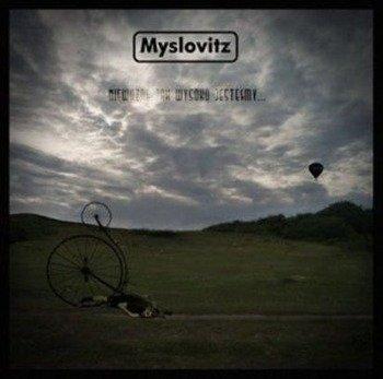 MYSLOVITZ: NIEWAŻNE JAK WYSOKO JESTEŚMY (CD)