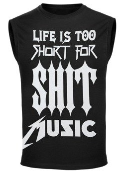 bezrękawnik LIFE IS TOO SHORT FOR SHIT MUSIC