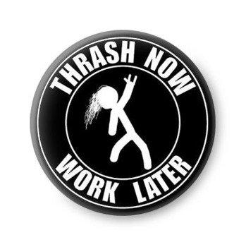 kapsel THRASH NOW - WORK LATER